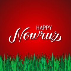 Happy Nowruz hand lettering on red background with green grass. Iranian or Persian new year sign. Spring holiday vector illustration. Easy to edit element of design for greeting card, poster, etc.