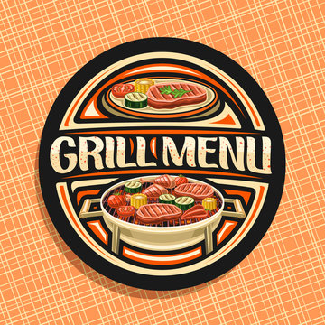 Vector logo for Grill Menu, black decorative sign board with fried chicken legs, fat sirloin steak, healthy zucchini, fresh tomatoes and sweet corn on grid, lettering for words grill menu with sparks.