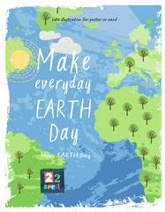 Happy Earth Day! Vector eco illustration for social poster, banner or card on the theme of save the planet. Make everyday earth day!