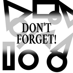 Conceptual hand writing showing Don T Forget. Concept meaning used to remind someone about important fact or detail Different Geometric Shapes on Outlined Scattered on White Surface
