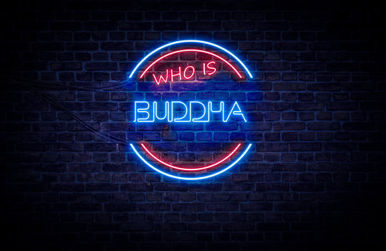 A red and blue neon sign on a brick wall that reads: Who is Buddha