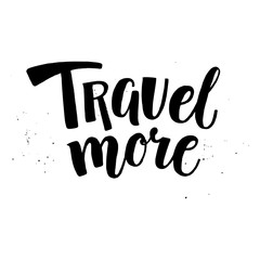 Travel more - motivational inspirational hand-written text lettering, vector illustration isolated on white background. Travel moreinspirational lettering, bruch calligraphy, hand-written text