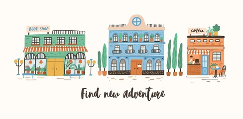 Fototapete - Postcard template with store, cafe and shop buildings on street of European city and Find New Adventure motivational slogan or inspirational phrase written with cursive font. Flat vector illustration.