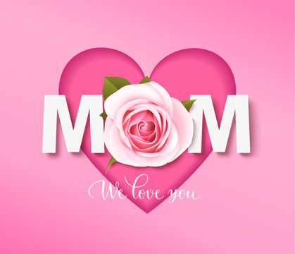 Mothers day design template. Mom we love you. Text with pink rose and heart shape. Vector illustration