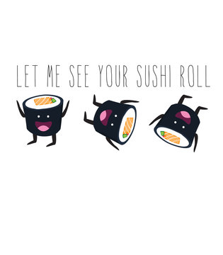 Let Me See Your Sushi Roll Foodie Food Pun Punny Funny Humor Chef Graphic Design