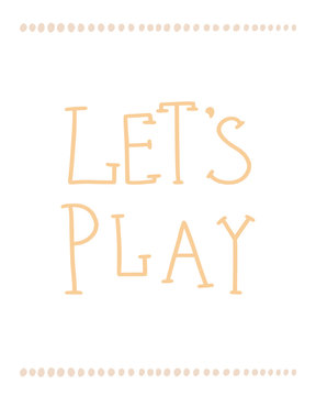 Unique Let's play colored yellow nursery hand drawn poster lettering Scandinavian style.