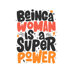 Being a woman is a super power hand drawn inscription. Vector lettering quote.