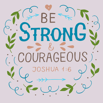 Hand lettering with bible verse Be strong and courageous .