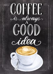 Coffee is always a good idea hand lettering on black chalkboard background with colorful cappuccino cup drawing. Chalk vintage design.