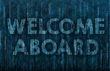 Welcome Aboard - matrix background illustration