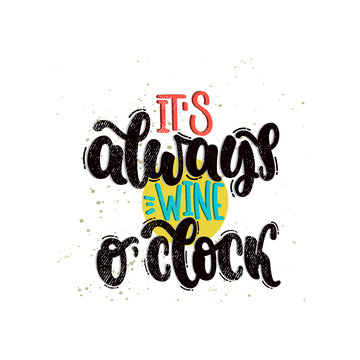 Vector hand drawn illustration. Lettering phrases It's always wine o'clock. Idea for poster, postcard.