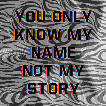 You only know my name not my story slogan and zebra t-shirt print design. Hi quality fashion design. Hugely in trend, the artwork gives a striking look printed on any products.