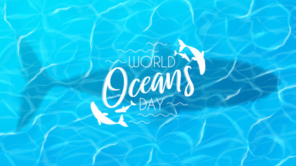 Blue banner for World oceans day. Realistic sea scene with top view on water surface with whale. Vector illustration. World oceans day logo template with lettering.