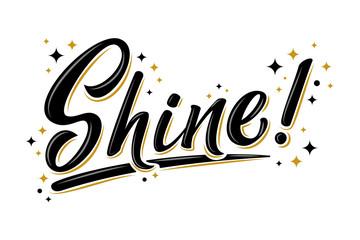 """Shine!"" bulk lettering sign with golden stars. Handwritten modern brush lettering on white background. Text for postcard, T-shirt print design, banner, poster, web, icon, print. Isolated vect"