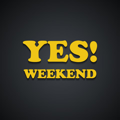 YES Weekend - Weekend quotes - funny inscription template design