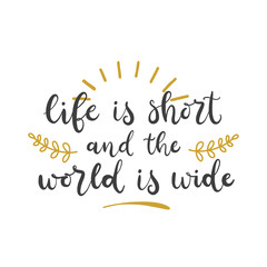 Lettering with phrase Life is short and the world is wide. Vector illustration.