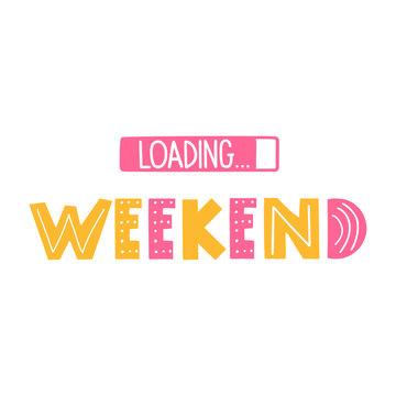 Weekend loading. Vector lettering illustration on white background.