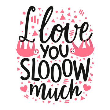 Vector illustration with two pink sloth, hearts and lettering slang quote - I love you slooow much.