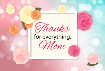 Thanks for everything, Mom. Happy Mother`s Day Cute Background with Flowers. Vector Illustration