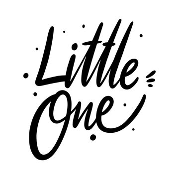 Little One quote. Hand drawn vector lettering. Isolated on white background.