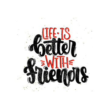 Vector hand drawn illustration. Lettering phrases Life is better with friends. Idea for poster, postcard.