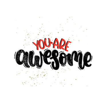 Vector hand drawn illustration. Lettering phrases You are awesome. Idea for poster, postcard.