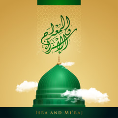 isra and mi'raj islamic greeting with green dome of nabawi mosque illustration and arabic calligraphy mean; night journey of prophet Muhammad