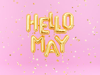 Hello May text banner, foil balloon letters and gold confetti 3d rendering.