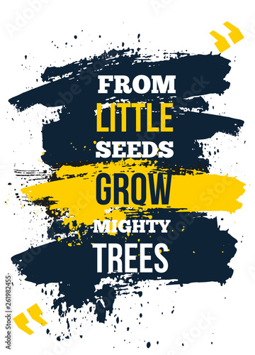 Frow Little Seeds Grow Trees Inspire And Motivational Quote Print