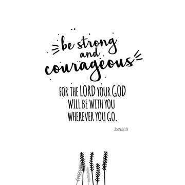 Be strong and courageous illustration black and white. For poster, banner, postcard and motivator.