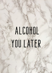Canvas Prints Alcohol you later fun quote with marble background print