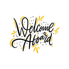 Welcome Aboard. Hand drawn vector lettering. Isolated on white background. Motivation phrase.