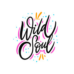 Wild soul. Hand drawn vector lettering. Isolated on white background. Motivation phrase.