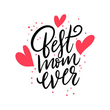 Best Mom Ever card. Hand drawn vector lettering. Isolated on white background.