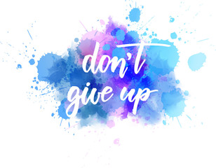 Don't give up - handwritten lettering on watercolor splash
