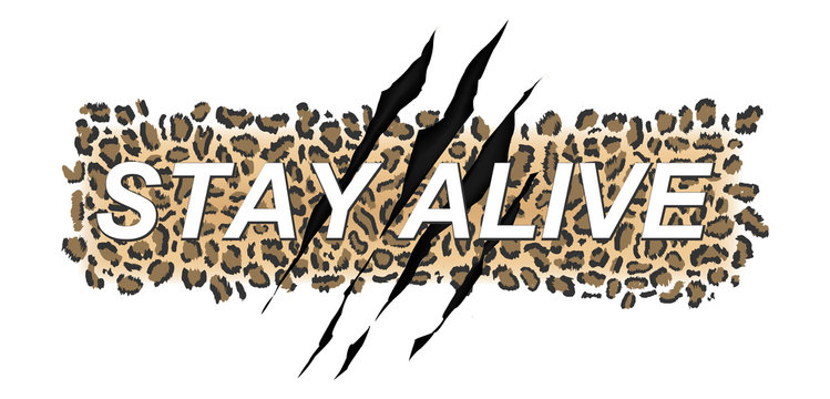Stay alive typography t-shirt design on leopard skin pattern background with claw scratch. Vector fashion t-shirt illustration