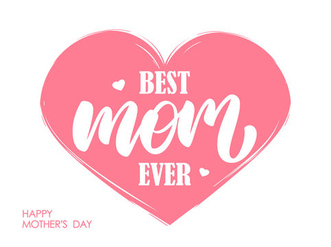 Handwritten modern lettering composition of Best Mom Ever on pink heart background
