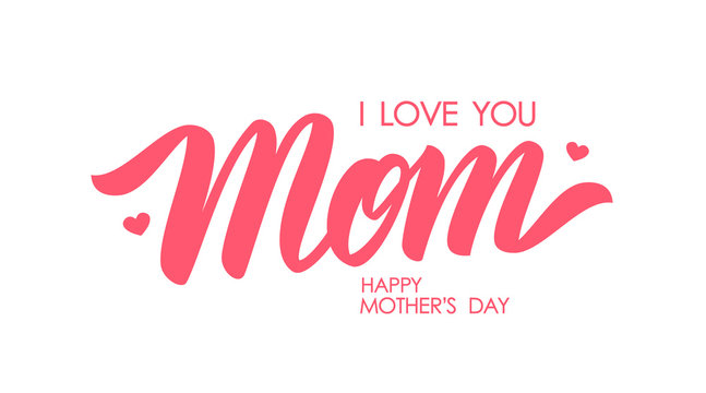 Calligraphic lettering composition of I love You Mom. Happy Mother's Day