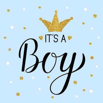 It's a Boy calligraphy lettering with gold textured crown and confetti. Hand written Celebration quote. Easy to edit template for Baby shower invitation, greeting card, banner, poster, tag, etc.