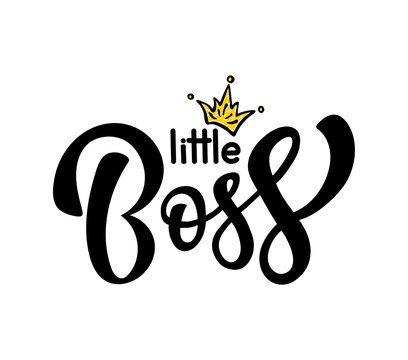 Hand sketched Little Boss. Vector lettering typography. Illustration with inscription and crown. Poster design.