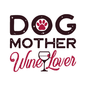 Happy Mothers Day Calligraphy and Typography Background Design. Dog Mother Wine Lover phrase quote. Gift for mom as print t-shirt or card. Stock vector isolated