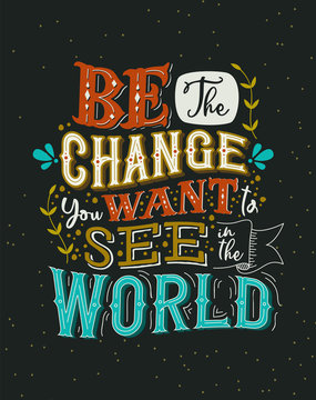 Be the change you want concept vintage lettering quote