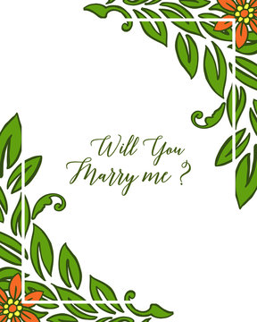 Vector illustration writing will you marry me with frame flower orange and leaves green