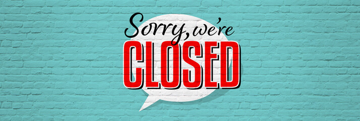 Sorry we are closed