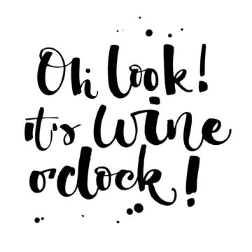 Oh look! It's wine o'clock! Funny hand draw modern calligraphy quote logo