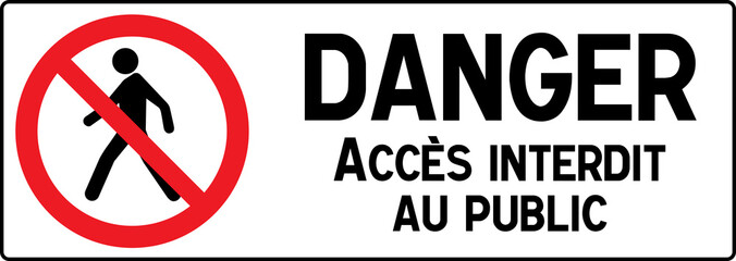 No Pedestrian Access industrial sign illustration - Forbidden to the public - No admittance! In french, France