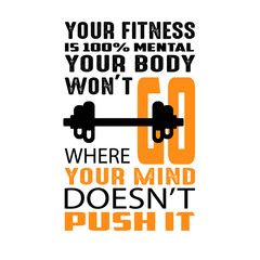 Your fitness is 100 mental, Fitness Quote good for print