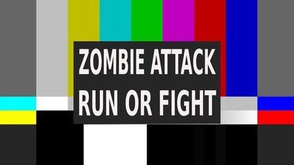 A test pattern with the moving text Zombie attack, run or fight. Clean style.