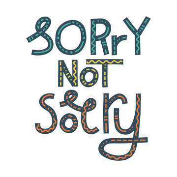 Sorry Not Sorry: millennial lettering. Isolated on white
