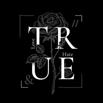 True Love and Hate Abstract Vector Print Design. Rose Drawing with Retro Poster Typography. Rock Girl T-shirt Vintage Floral Illustration with Black Background